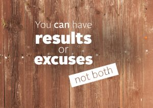 you can hae results or excuses